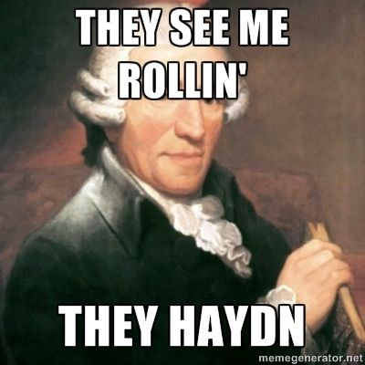 "Picture of Haydn: ""The see me rollin' they haydn"""