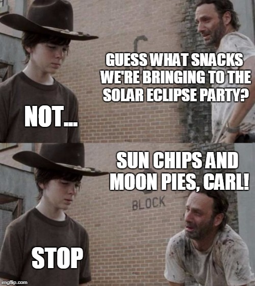 "Carl and Rick meme where Rick says, ""guess what snacks we're bringing to the solar eclipse party?"" and Carl is just saysing, ""Not..."" and Rick finishes with ""Sun chips and Moon Pies, Carl!"". And Carl says, ""Stop"""