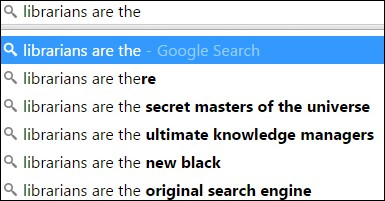 "screenshot a google text autocomplete which says, ""Librarians are the ..."" which completes to Librarians are there, Librarians are the secret masters of the universe, librarians are the ultimate knowledge managers, librarians are the new black, librarians are the original search engine"